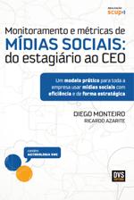 Monitoramento e métricas de midias sociais do estagiário ao CEO – Diego Monteiro , Ricardo Azarite