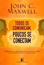 Todos se comunicam, poucos se conectam – John C. Maxwell