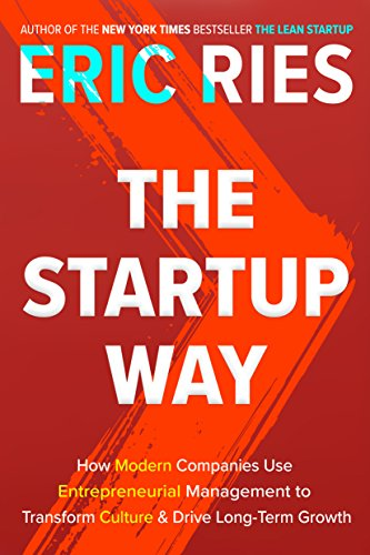 Startup Way - How Modern Companies Use Entrepreneurial Management to Transform Culture and Drive Long-Term Growth
