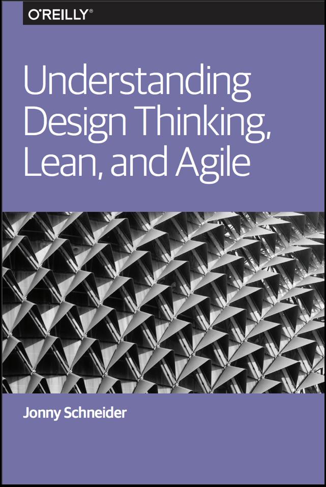 Understanding Design Thinking, Lean, and Agile - Jonny Schneider
