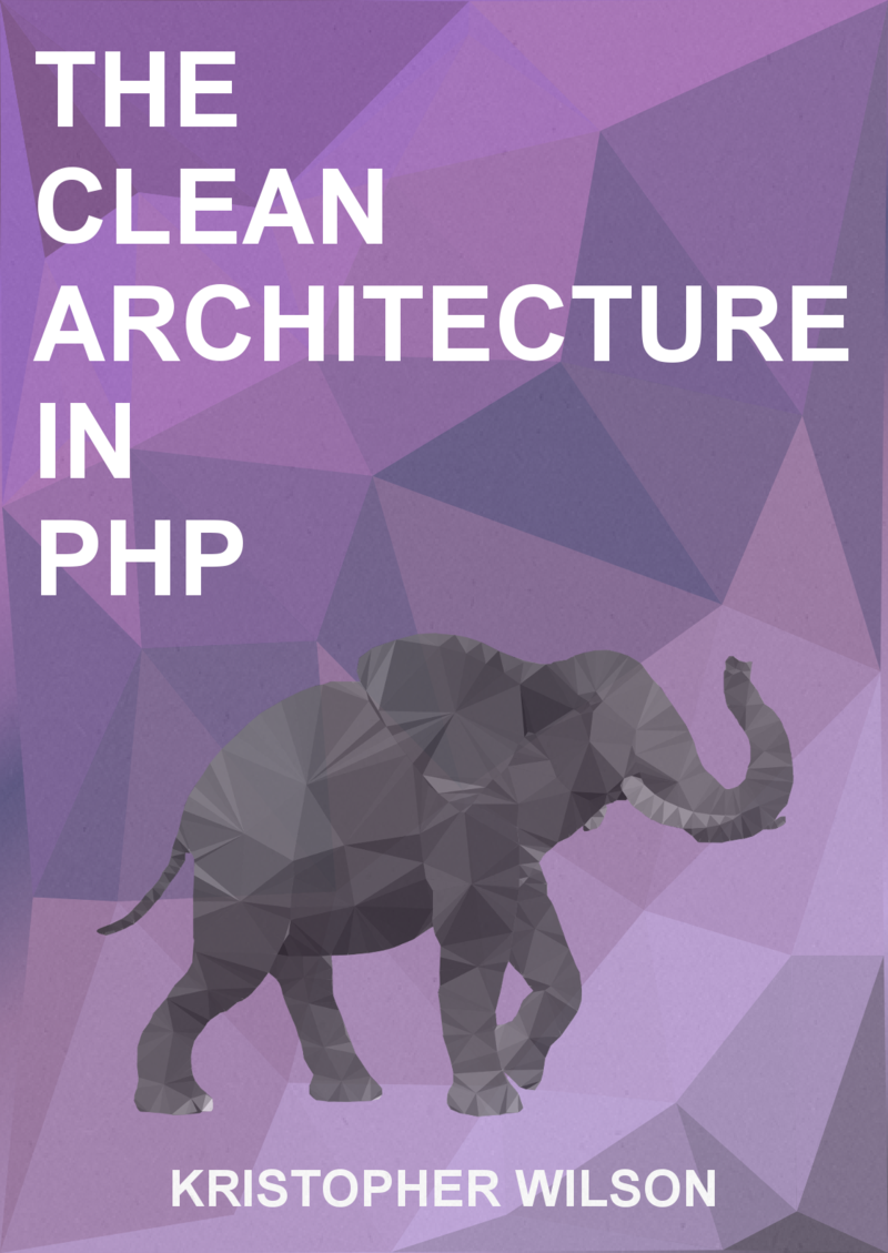 The clean architecture in PHP - Kristopher Wilson