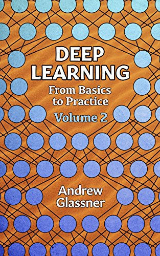 Deep Learning, Vol. 2: From Basics to Practice - Andrew Glassner