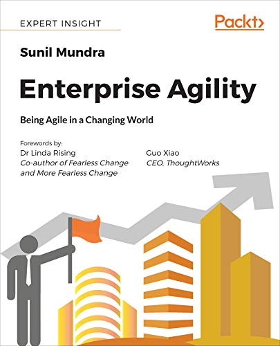 Enterprise Agility: Being Agile in a Changing World - Sunil Mundra, Dr Linda Rising