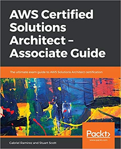 AWS Certified Solutions Architect -Associate Guide: The ultimate exam guide to AWS Solutions Architect certification - Stuart Scott, Gabriel Ramirez