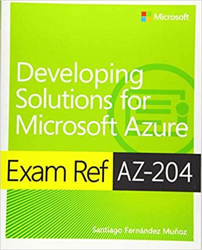 Exam Ref AZ-204 Developing Solutions for Microsoft Azure - Santiago Munoz