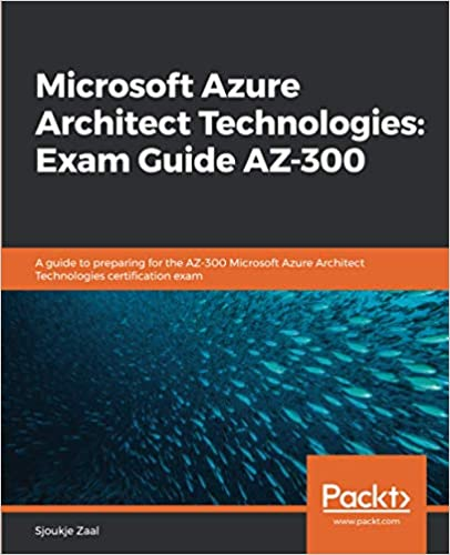 Microsoft Azure Architect Technologies Exam Guide AZ-300 - Sjoukje Zaal
