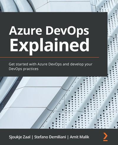 Azure DevOps Explained - Sjoukje Zaal, Stefano Demiliani, Amit Malik
