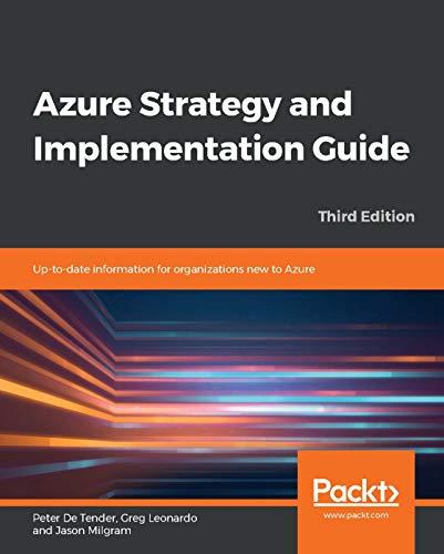 Azure Strategy and Implementation Guide: Up-to-date information for organizations new to Azure - Peter De Tender, Greg Leonardo, Jason Milgram
