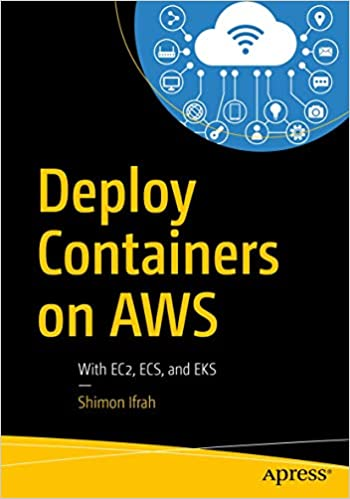 Deploy Containers on AWS: With EC2, ECS, and EKS - Shimon Ifrah