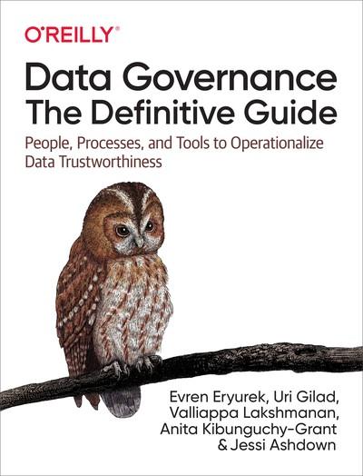 Data Governance: The Definitive Guide - Evren Eryurek, Uri Gilad, Valliappa Lakshmanan, Anita Kibunguchy-Grant, Jessi Ashdown