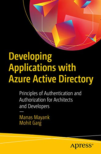 Developing Applications with Azure Active Directory: Principles of Authentication and Authorization for Architects and Developers - Manas Mayank, Mohit Garg