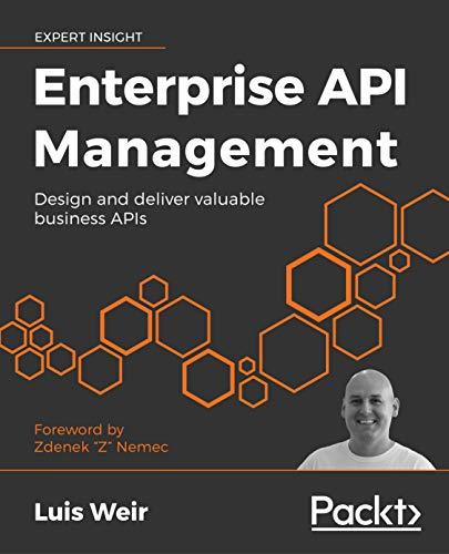 Enterprise API Management: Design and deliver valuable business APIs - Luis Weir, Zdenek Z Nemec