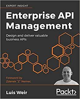 Enterprise API Management: Design and deliver valuable business APIs  - Luis Augusto Weir
