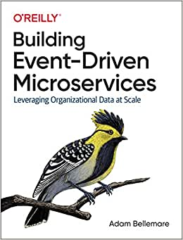 Building Event–Driven Microservices: Leveraging Organizational Data at Scale - Adam Bellemare