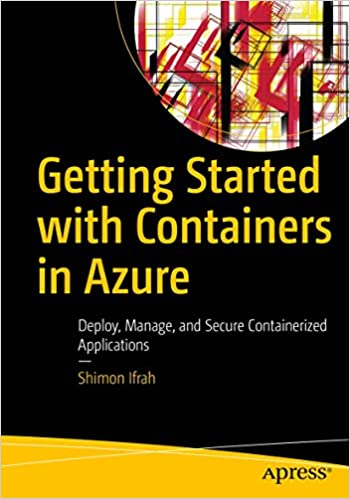 Getting Started with Containers in Azure: Deploy, Manage, and Secure Containerized Applications - Shimon Ifrah