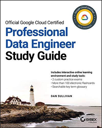 Official Google Cloud Certified Professional Data Engineer Study Guide - Dan sulivan