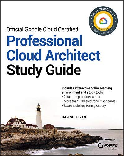 Official Google Cloud Certified Professional Cloud Architect Study Guide - Dan Sullivan