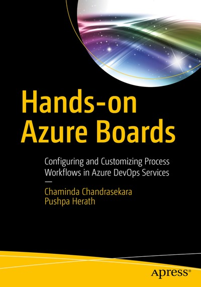 Hands-on Azure Boards : Configuring and Customizing Process Workflows in Azure DevOps Services - Chaminda Chandrasekara, Pushpa Herath