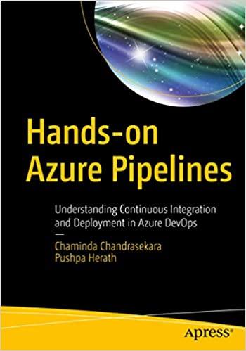 Hands-on Azure Pipelines: Understanding Continuous Integration and Deployment in Azure DevOps - Chaminda Chandrasekara, Pushpa Herath