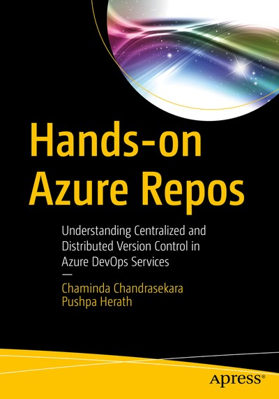 Hands-on Azure Repos: Understanding Centralized and Distributed Version Control in Azure DevOps Services - Chaminda Chandrasekara, Pushpa Herath