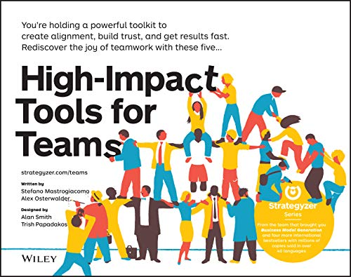 High-Impact Tools for Teams: 5 Tools to Align Team Members, Build Trust, and Get Results Fast - Stefano Mastrogiacomo, Alexander Osterwalder