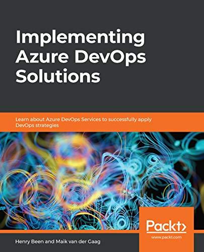 Implementing Azure DevOps Solutions: Learn about Azure DevOps Services to successfully apply DevOps strategies - Henry Been, Maik van der Gaag