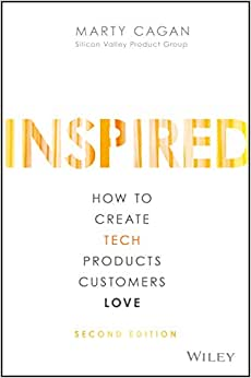 Inspired: How to Create Tech Products Customers - Marty Cagan