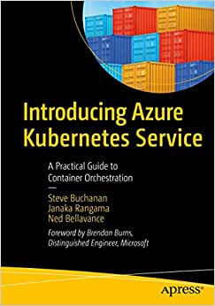 Introducing Azure Kubernetes Service: A Practical Guide to Container Orchestration - Steve Buchanan, Janaka Rangama, Ned Bellavance