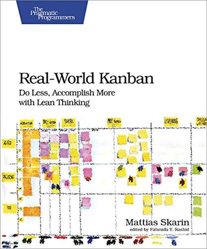 Real-World Kanban: Do Less, Accomplish More with Lean Thinking - Mattias Skarin