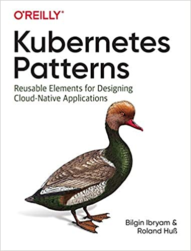Kubernetes Patterns: Reusable Elements for Designing Cloud-Native Applications - Bilgin Ibryam,  Roland Huβ Ph.d