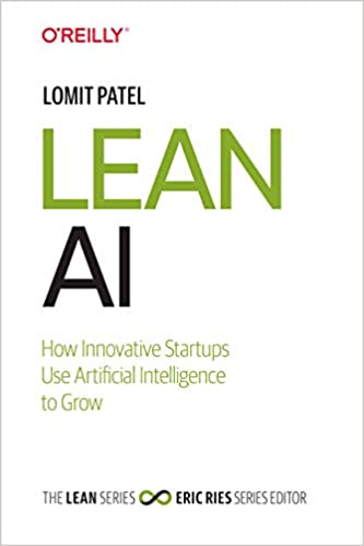 Lean AI: How Innovative Startups Use Artificial Intelligence to Grow - Lomit Patel