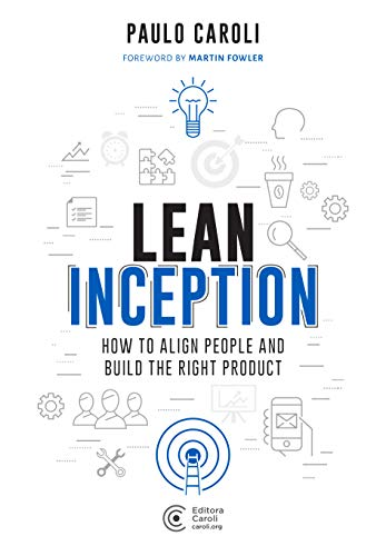 Lean Inception: How to Align People and Build the Right Product - Paulo Caroli