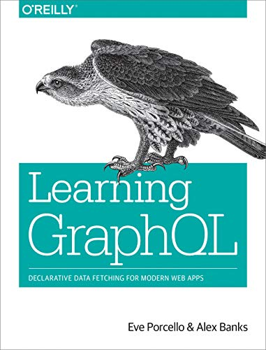 Learning GraphQL: Declarative Data Fetching for Modern Web Apps - Eve Porcello, Alex Banks