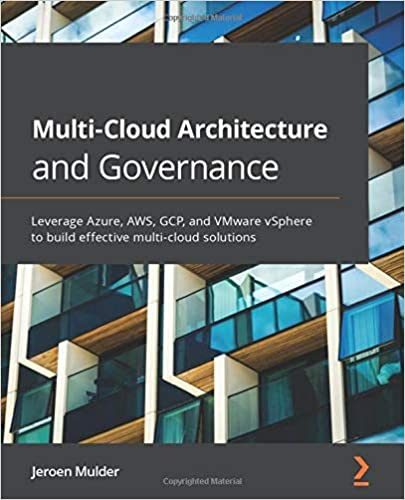 Multi-Cloud Architecture and Governance: Leverage Azure, AWS, GCP, and VMware vSphere to build effective multi-cloud solutions - Jeroen Mulder