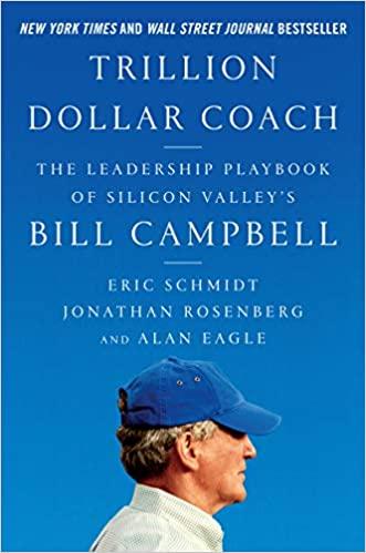 Trillion Dollar Coach: The Leadership Playbook of Silicon Valley's Bill Campbell - Eric Schmidt, Jonathan Rosenberg, Alan Eagle