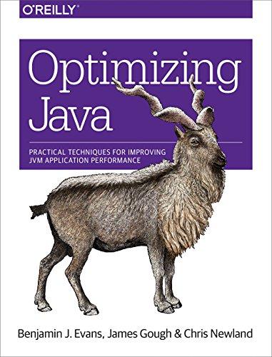 Optimizing Java: Practical Techniques for Improving JVM Application Performance - Benjamin J Evans, James Gough, Chris Newland