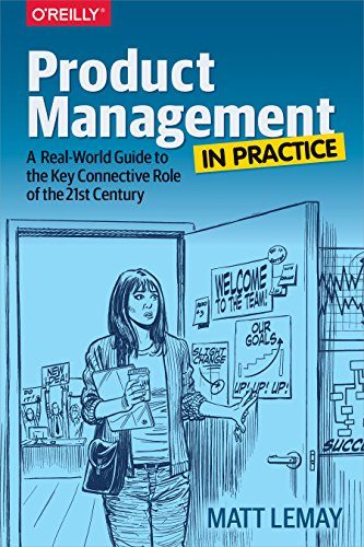 Product Management in Practice: A Real-World Guide to the Key Connective Role of the 21st Century - Matt Lemay