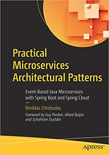 Practical Microservices Architectural Patterns: Event-Based Java Microservices with Spring Boot and Spring Cloud - Binildas Christudas