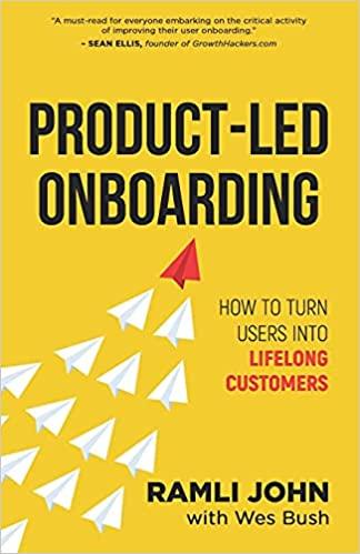 Product-Led Onboarding: How to Turn New Users Into Lifelong Customers - Wes bush, Ramli John