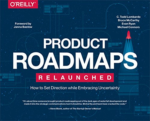 Product Roadmaps Relaunched: How to Set Direction while Embracing Uncertainty - C. Todd Lombardo, Bruce McCarthy, Evan Ryan, Michael Connors