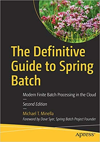 The Definitive Guide to Spring Batch: Modern Finite Batch Processing in the Cloud - Michael T. Minella