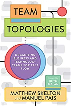Team Topologies: Organizing Business and Technology Teams for Fast Flow  - Matthew Skelton, Manuel Pais