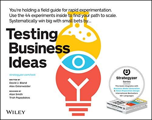 Testing Business Ideas: A Field Guide for Rapid Experimentation - David J. Bland, Alexander Osterwalder