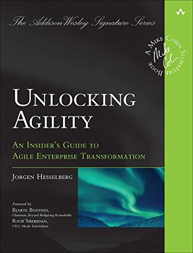 Unlocking Agility: An Insider's Guide to Agile Enterprise Transformation - Jorgen Hesselberg