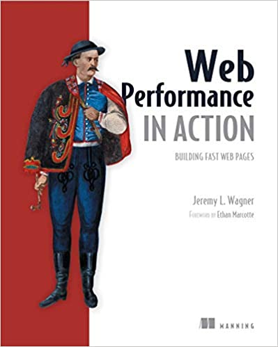 Web Performance in Action: Building Faster Web Pages - Jeremy Wagner